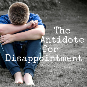 The Antidote for Disappointment