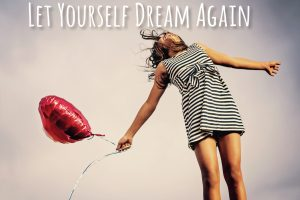 Let Yourself Dream Again