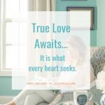 True Love Awaits. . .