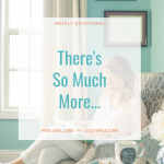 There's So Much More...