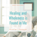 Healing and Wholeness is Found in Me