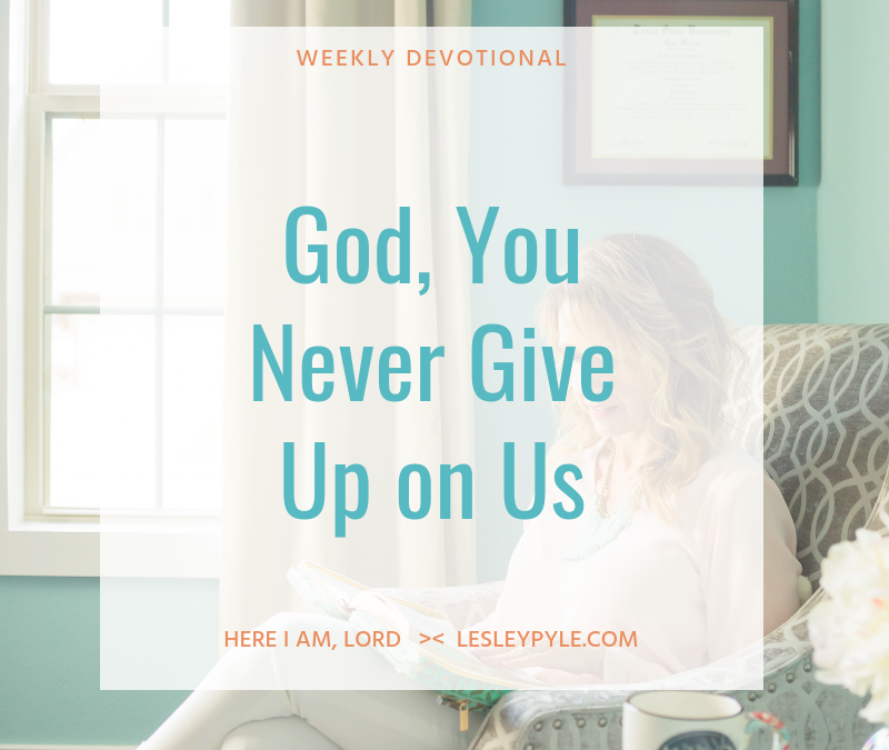 God, You Never Give Up on Us