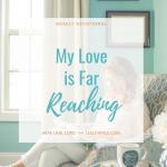 My Love is Far Reaching