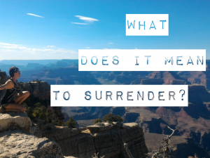 What Does It Mean To Surrender?