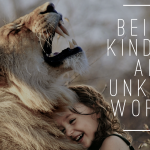 Being Kind in an Unkind World