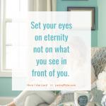 Set Your Eyes on Eternity