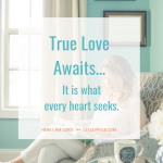 True Love Awaits. . .