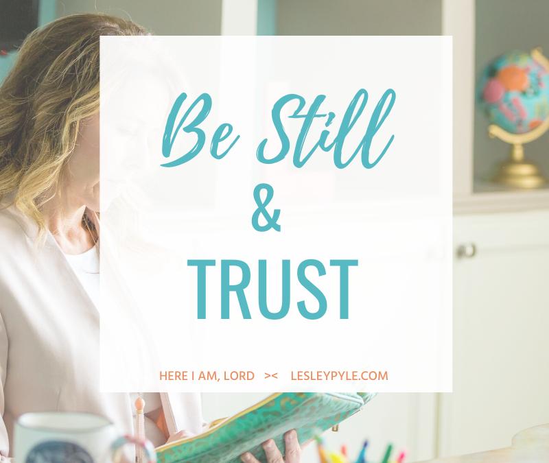 Be Still & Trust