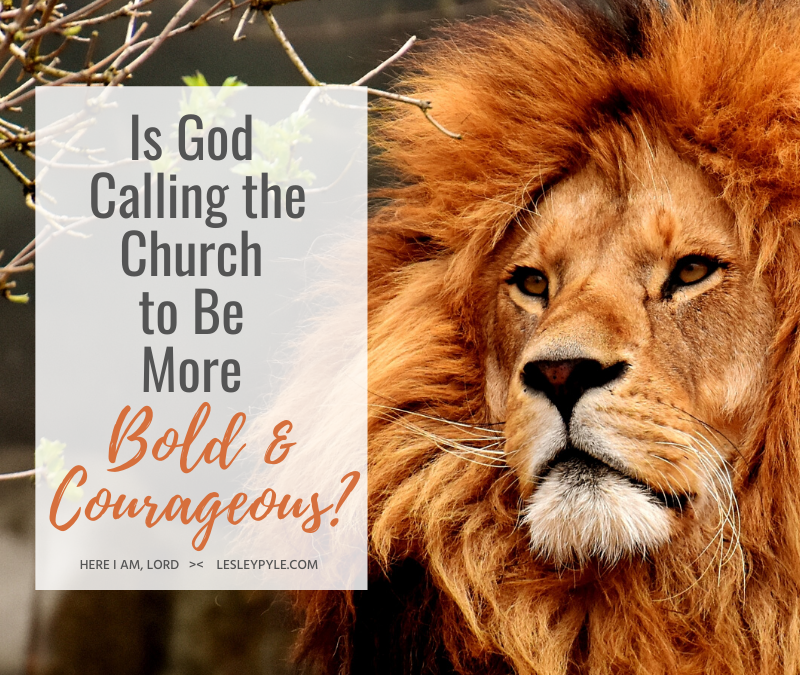 Is God Calling the Church to Be More Courageous?