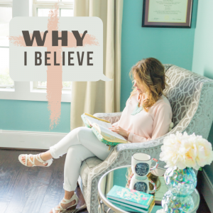 Why I Believe…